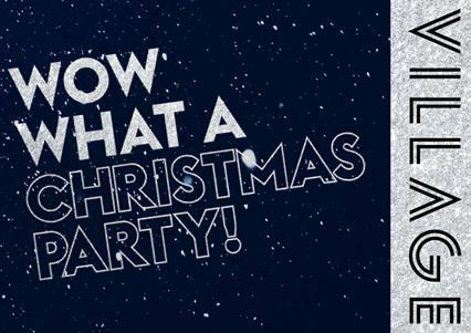 WOW What a Christmas Party Christmas Parties 2017 at the Village ...